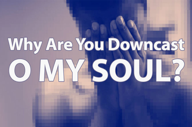 Why, my soul, are you downcast?